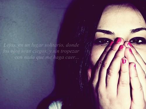 lejos, en un lugar solitario, donde los ojos sean ciegos, y sin tropezar con nada que me haga caer..