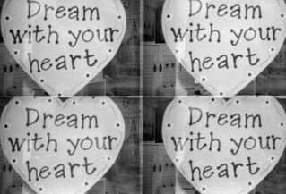 Dream with your heart...