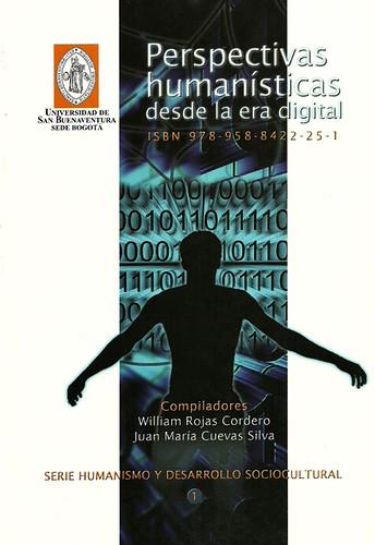 Libro Perspectivas humanísticas desde la era digital - William Rojas Cordero y Juan María Cuevas Silva (compiladores) - Universidad San Buenaventura Bogotá