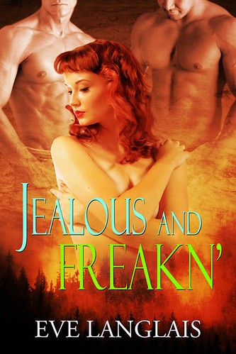Nov 2011   Jealous And Freakn' (Freakn' Shifters,#2) by Eve Langlais