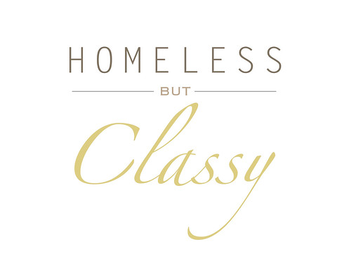 homeless but classy