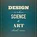 Design is where SCIENCE and ART break even