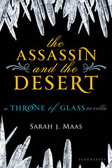 March 30th 2012 by Bloomsbury USA Childrens               The Assassin and the Desert (Throne of Glass 0.2) by Sarah J. Maas