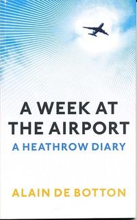 ISBN 978 1 84668 359 6. A Week At The Airport - Alain De Botton