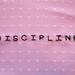 Discpline