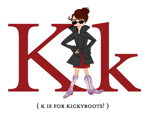 K is for KickyBoots!