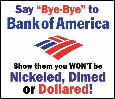 Say bye-bye to Bank Of America!
