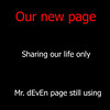 Our new page --- sharing our life only by Mr. dEvEn