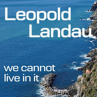Leopold Landau - We Cannot Live In It
