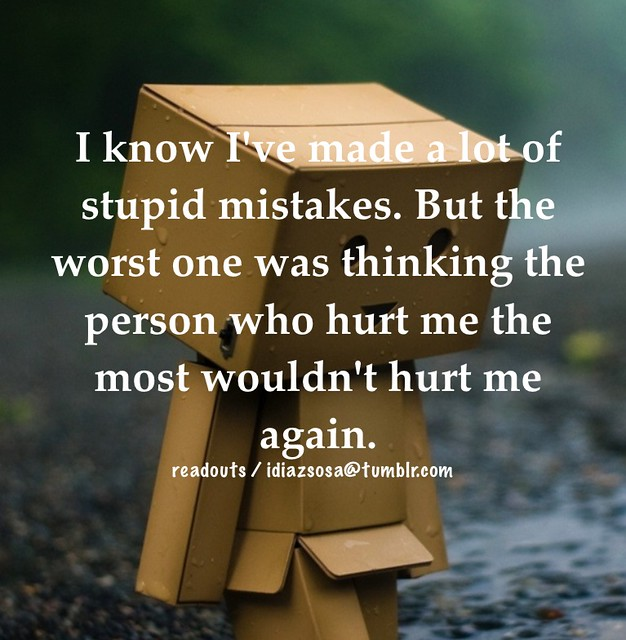 I know I've made a lot of stupid mistakes. But the worst ...