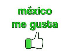 I like Mexico! Mexico me gusta (left)