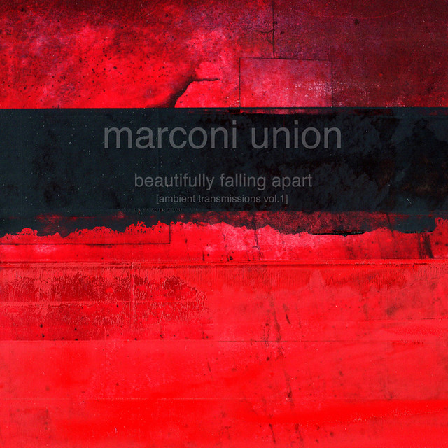 Marconi Union - Beautifully Falling Apart [Ambient Transmissions Vol. 1]