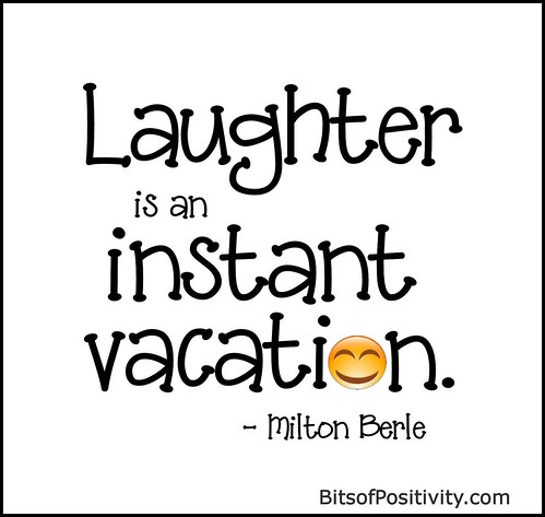 """Laughter is an instant vacation."" Milton Berle"