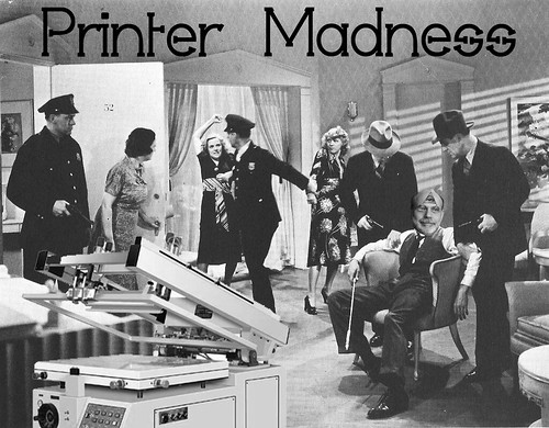 PRINTER MADNESS by WilliamBanzai7/Colonel Flick