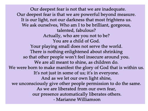 """summary of our deepest fear The question was - what does this quote mean """"our deepest fear is not that we are inadequate our deepest fear is that we are powerful beyond measure."""
