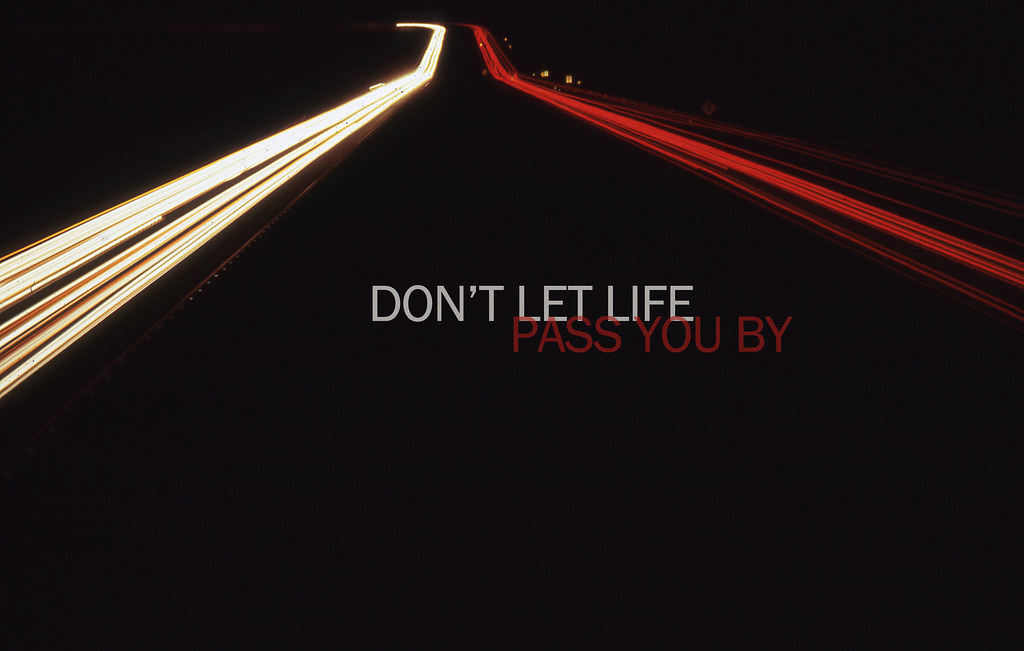 Don't Let Life Pass You By