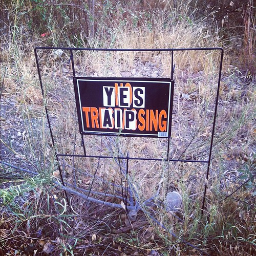 NO TRESPASSING < YES TRAIPSING