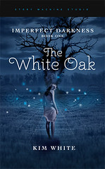 April 9th 2012 by Story Machine Studio                   The White Oak (Imperfect Darkness #1) by Kim White