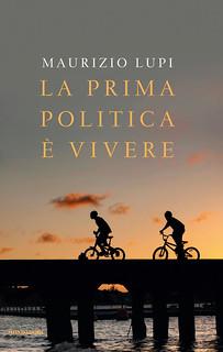 """Il mio libro """"La prima politica è vivere"""""""